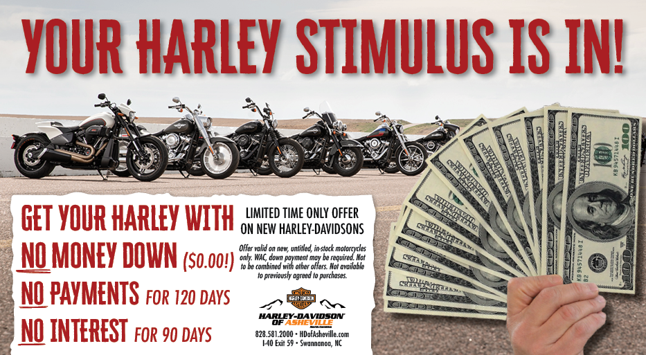 Your Harley stimulus is in at H-D of Asheville! Get your new Harley with NO money down, NO payments for 120 days, and NO interest for 90 days for a limited time only!