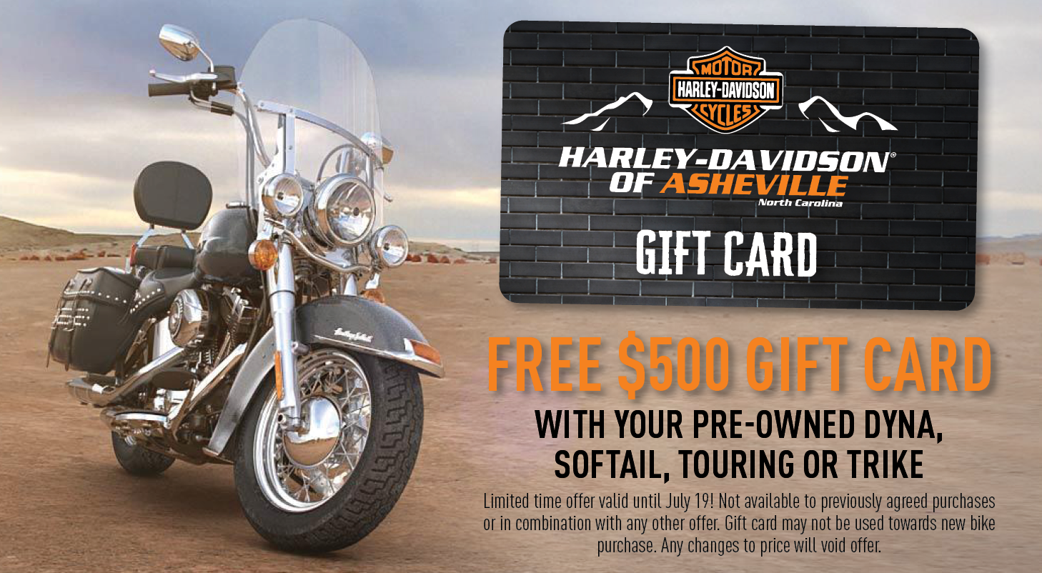 Get a FREE $500 Gift Card with your Pre-Owned Harley only at H-D of Asheville until July 19th!