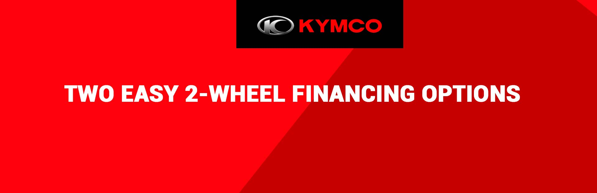 KYMCO - TWO EASY 2-WHEEL FINANCING OPTIONS at Brenny's Motorcycle Clinic, Bettendorf, IA 52722