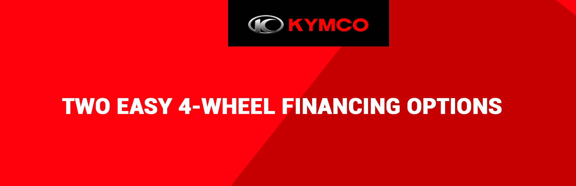 KYMCO - TWO EASY 4-WHEEL FINANCING OPTIONS at Brenny's Motorcycle Clinic, Bettendorf, IA 52722